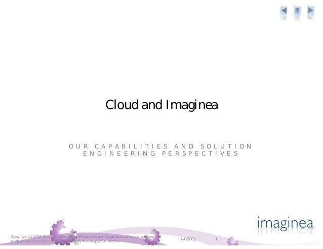 Cloud and Imaginea O U R C A P A B I L I T I E S A N D S O L U T I O N E N G I N E E R I N G P E R S P E C T I V E S 11/4/...