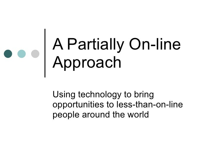 A Partially On-line Approach Using technology to bring opportunities to less-than-on-line people around the world
