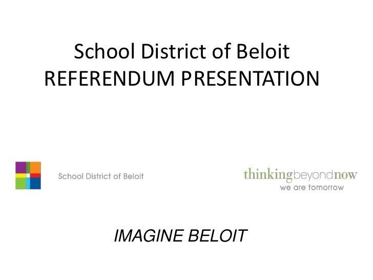 School District of BeloitREFERENDUM PRESENTATION      IMAGINE BELOIT