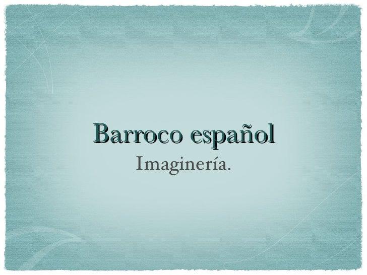 Barroco español <ul><li>Imaginería. </li></ul>