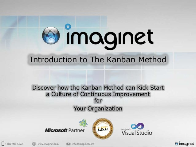 Introduction to The Kanban Method Discover how the Kanban Method can Kick Start a Culture of Continuous Improvement for Yo...