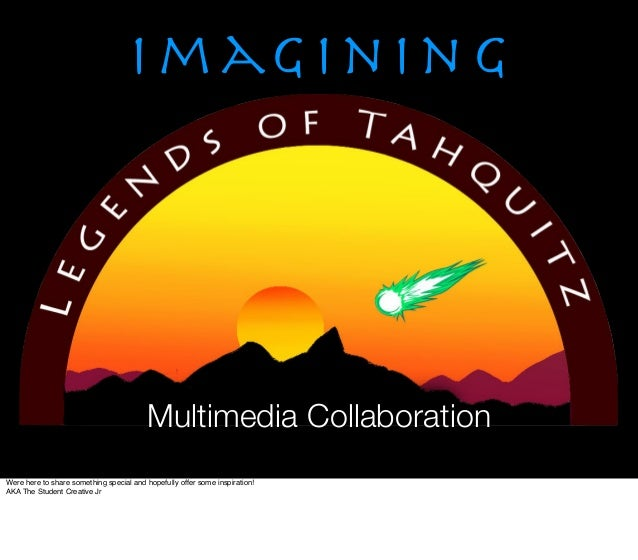 I m ag i n i n g                                         Multimedia CollaborationWere here to share something special and ...