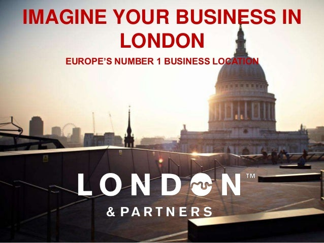 IMAGINE YOUR BUSINESS IN         LONDON   EUROPE'S NUMBER 1 BUSINESS LOCATION