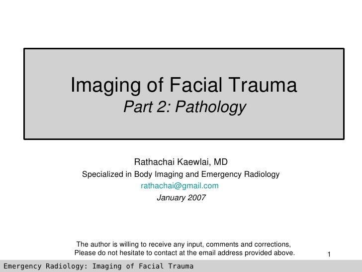 Imaging of Facial Trauma                                Part 2: Pathology                                     Rathachai Ka...