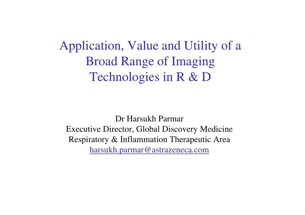 Application, Value and Utility of a     Broad Range of Imaging      Technologies in R & D                 Dr Harsukh Parma...