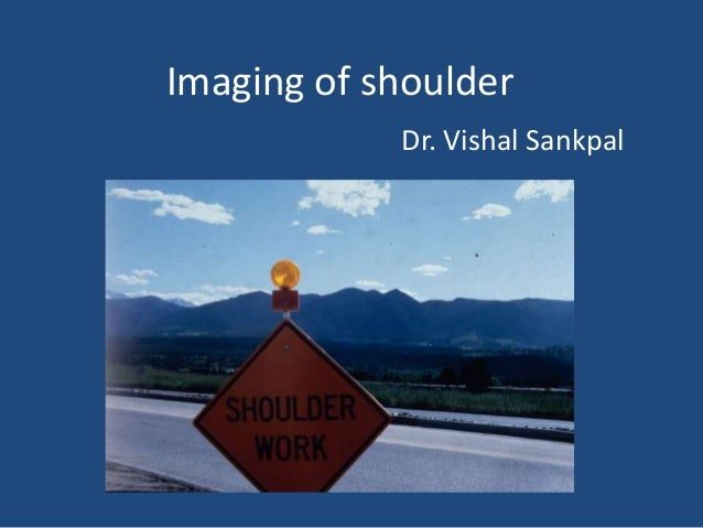 Imaging of shoulder - Dr. Vishal Sankpal
