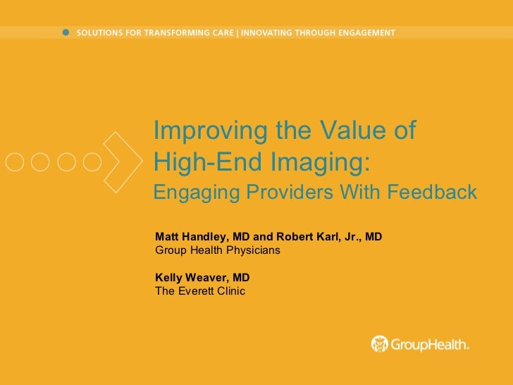 Matt Handley, MD and Robert Karl, Jr., MD Group Health Physicians Kelly Weaver, MD The Everett Clinic Improving the Value ...