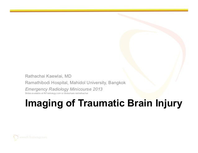 www.RiTradiology.com	Imaging of Traumatic Brain InjuryRathachai Kaewlai, MDRamathibodi Hospital, Mahidol University, Bangk...