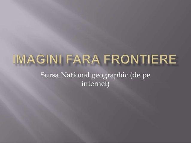 Sursa National geographic (de pe            internet)
