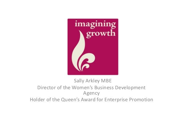 Im Sally Arkley MBE Director of the Women's Business Development Agency Holder of the Queen's Award for Enterprise Promoti...