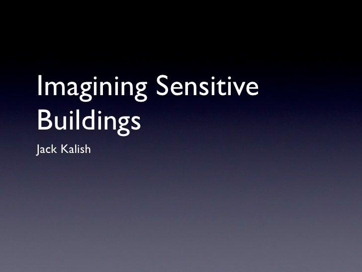 Imagining SensitiveBuildingsJack Kalish