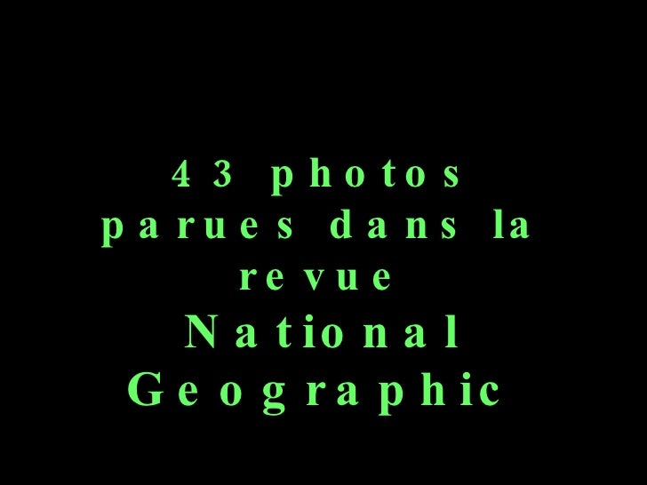 43 photos parues dans la revue National Geographic