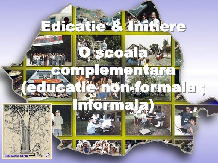 Edicatie & Initiere       O scoala   complementara(educatie non-formala ;      Informala)