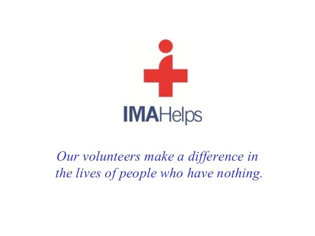 Our volunteers make a difference inthe lives of people who have nothing.