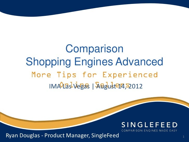 Comparison       Shopping Engines Advanced                IMA Las Vegas | August 14, 2012Ryan Douglas - Product Manager, S...