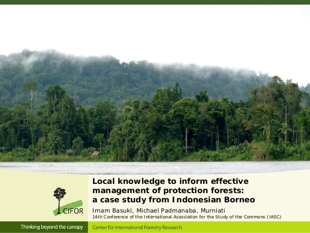 Local knowledge to inform effective management of protection forests: a case study from Indonesian Borneo Imam Basuki, Mic...