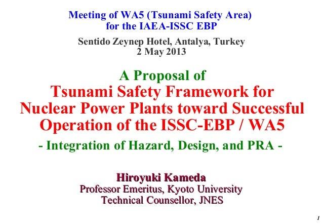 Meeting of WA5 (Tsunami Safety Area)for the IAEA-ISSC EBPSentido Zeynep Hotel, Antalya, Turkey2 May 20131A Proposal ofTsun...