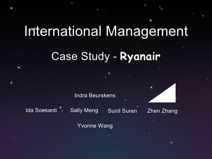 International Management Case Study -  Ryanair Indra Beurskens Ida Soesanti Sally Meng Yvonne Wang Sunil Suren Zhen Zhang