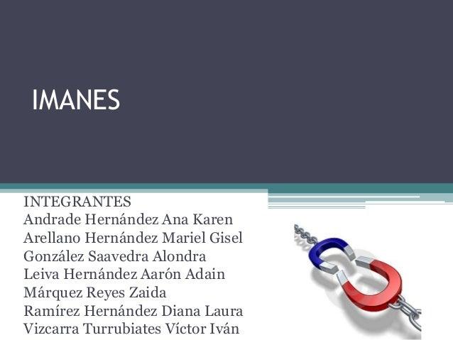 IMANESINTEGRANTESAndrade Hernández Ana KarenArellano Hernández Mariel GiselGonzález Saavedra AlondraLeiva Hernández Aarón ...