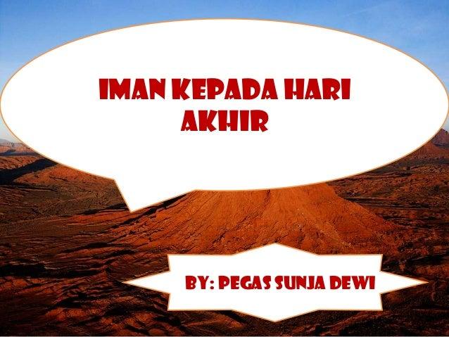 IMAN KEPADA HARI     AKHIR     By: Pegas Sunja Dewi