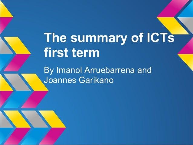 The summary of ICTsfirst termBy Imanol Arruebarrena andJoannes Garikano