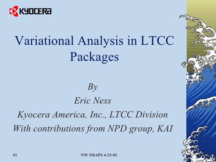 <ul><li>By </li></ul><ul><li>Eric Ness </li></ul><ul><li>Kyocera America, Inc., LTCC Division </li></ul><ul><li>With contr...