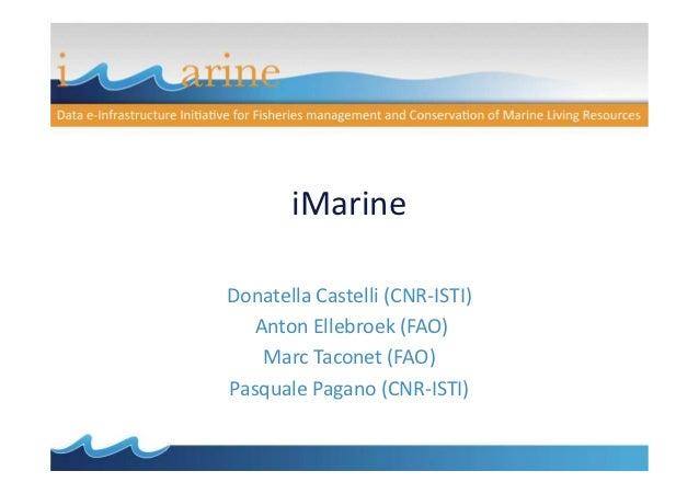 iMarineDonatella Castelli (CNR-ISTI)   Anton Ellebroek (FAO)    Marc Taconet (FAO)Pasquale Pagano (CNR-ISTI)