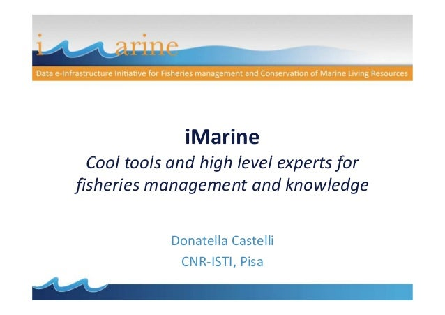iMarine  Cool tools and high level experts forfisheries management and knowledge            Donatella Castelli            ...