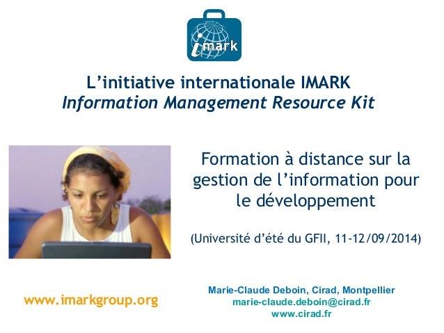 L'initiative internationale IMARK  Information Management Resource Kit  Marie-Claude Deboin, Cirad, Montpellier  marie-cla...