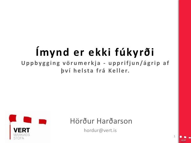 Ímynd er ekki fúkyrðiUppbygging vörumerkja - upprifjun/ágrip af því helsta frá Keller.<br />Hörður Harðarson<br />hordur@v...