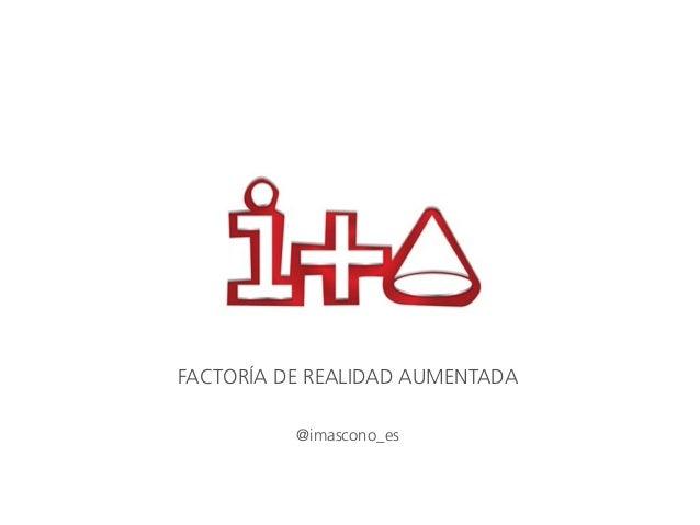 FACTORÍA DE REALIDAD AUMENTADA @imascono_es
