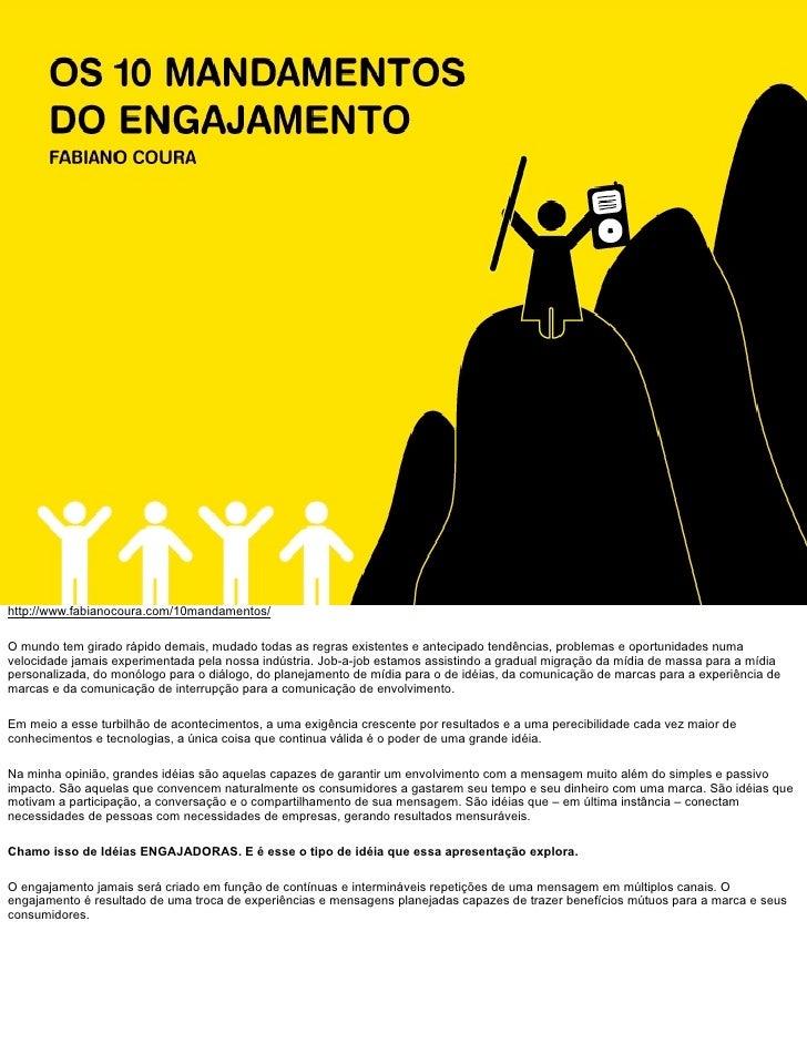 http://www.fabianocoura.com/10mandamentos/  O mundo tem girado rápido demais, mudado todas as regras existentes e antecipa...