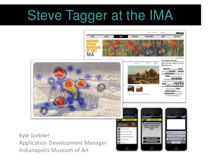 Steve Tagger at the IMAKyle JaebkerApplication Development ManagerIndianapolis Museum of Art