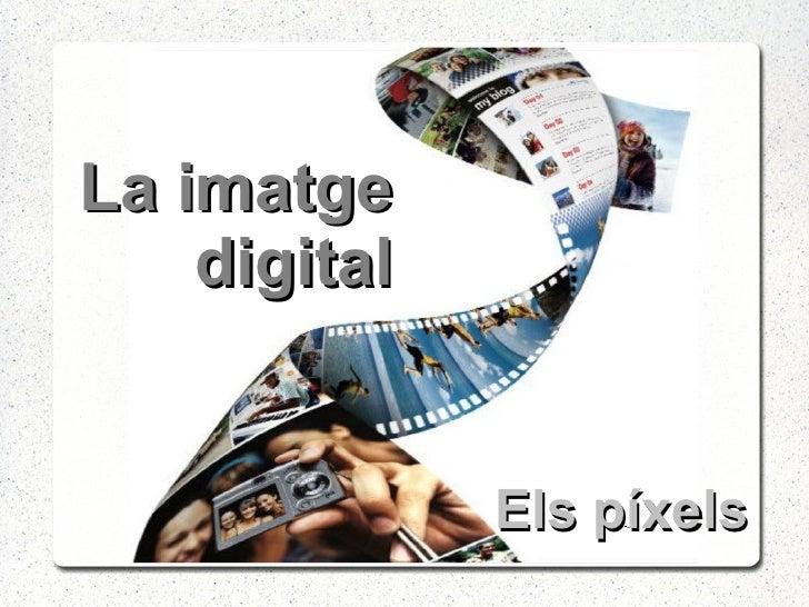 La imatge digital Els píxels