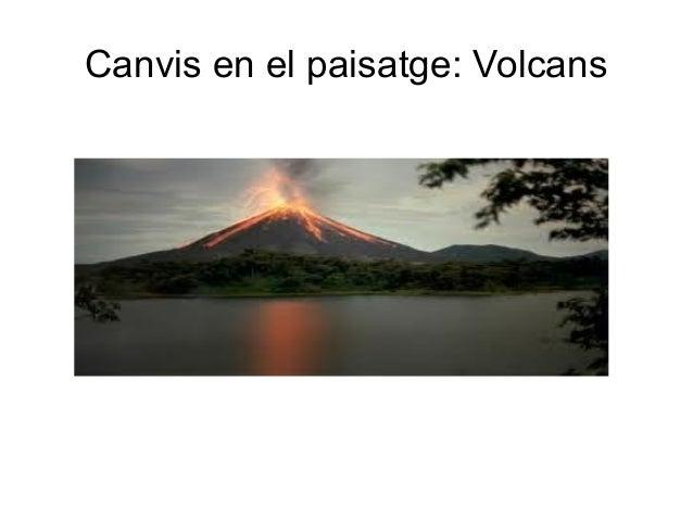 Canvis en el paisatge: Volcans