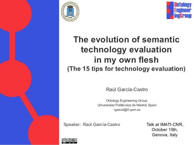 The evolution of semantic technology evaluation in my own flesh (The 15 tips for technology evaluation)