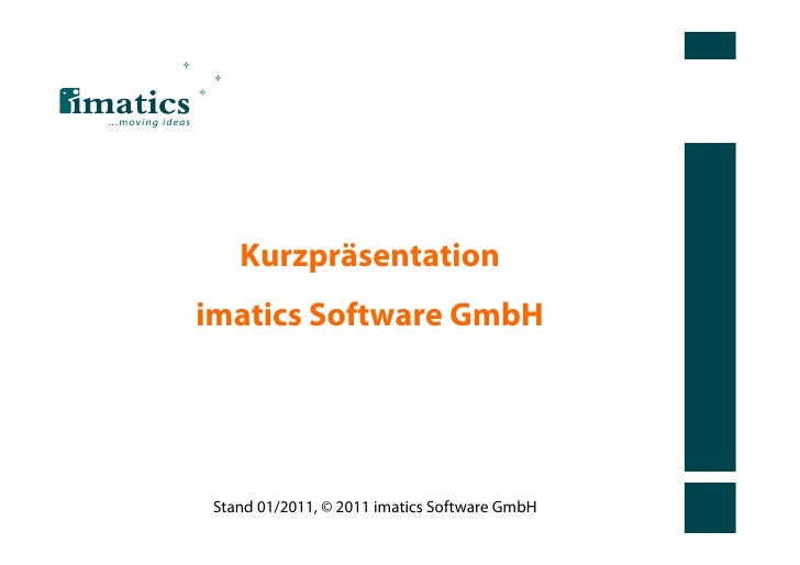 Kurzpräsentationimatics Software GmbH Stand 01/2011, © 2011 imatics Software GmbH