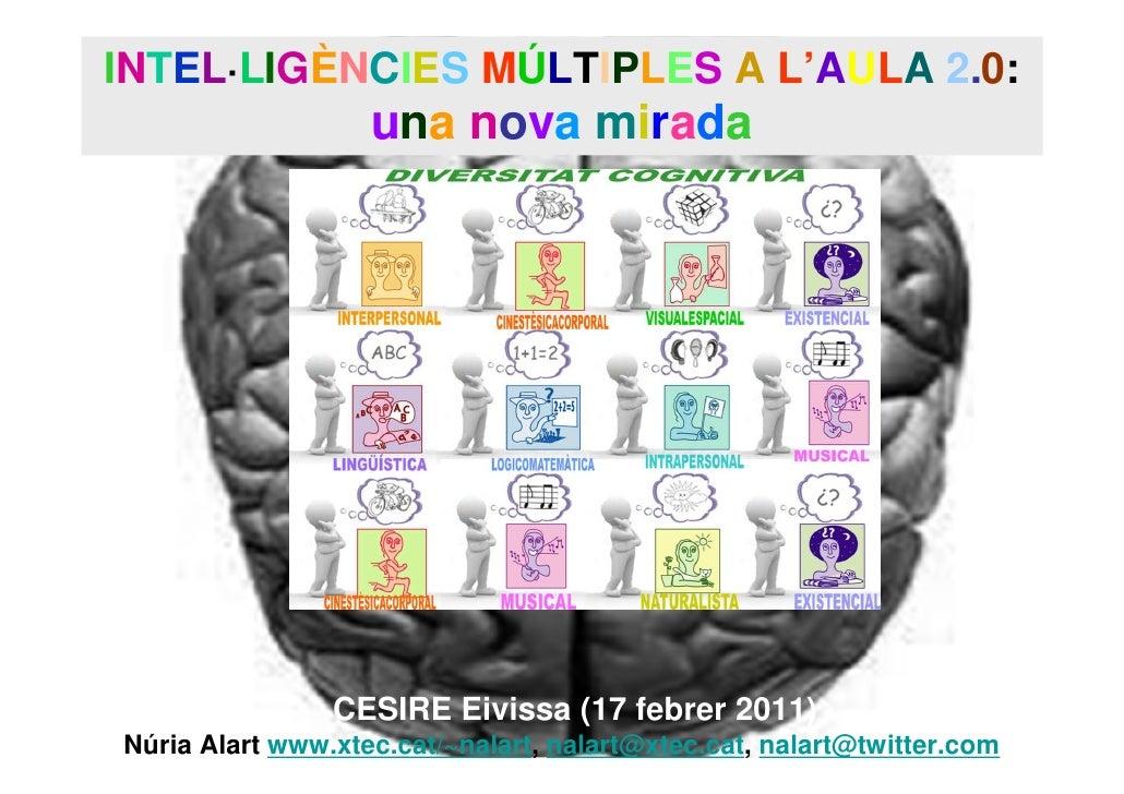 INTEL·LIGÈNCIES MÚLTIPLES A L'AULA 2.0:                   una nova mirada                CESIRE Eivissa (17 febrer 2011)  ...