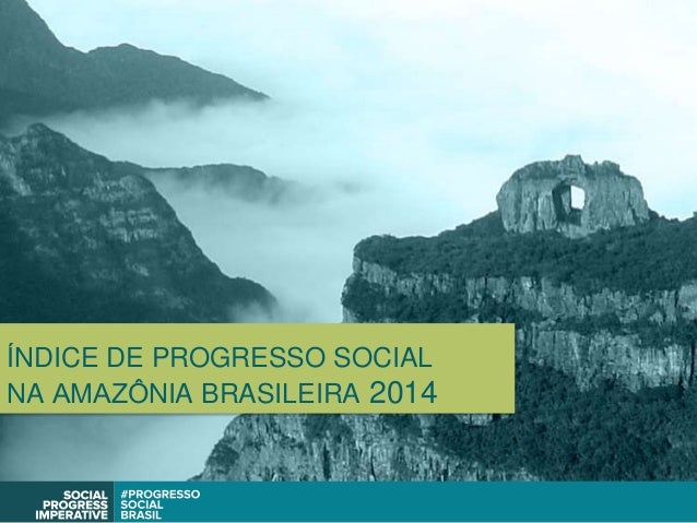ÍNDICE DE PROGRESSO SOCIAL NA AMAZÔNIA BRASILEIRA 2014