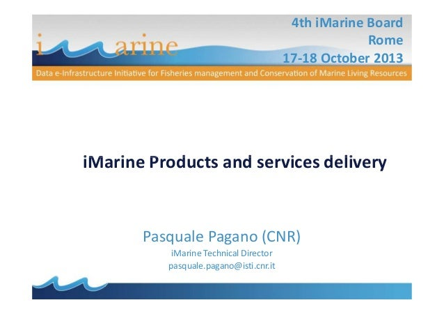 4th iMarine Board Rome 17-18 October 2013  iMarine Products and services delivery  Pasquale Pagano (CNR) iMarine Technical...