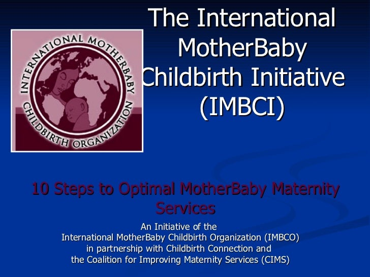10 Steps to Optimal MotherBaby Maternity Services An Initiative of the  International MotherBaby Childbirth Organization (...