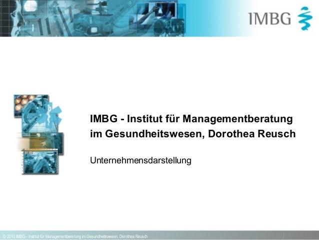 IMBG - Institut für Managementberatung im Gesundheitswesen, Dorothea Reusch Unternehmensdarstellung  © 2013 IMBG - Institu...