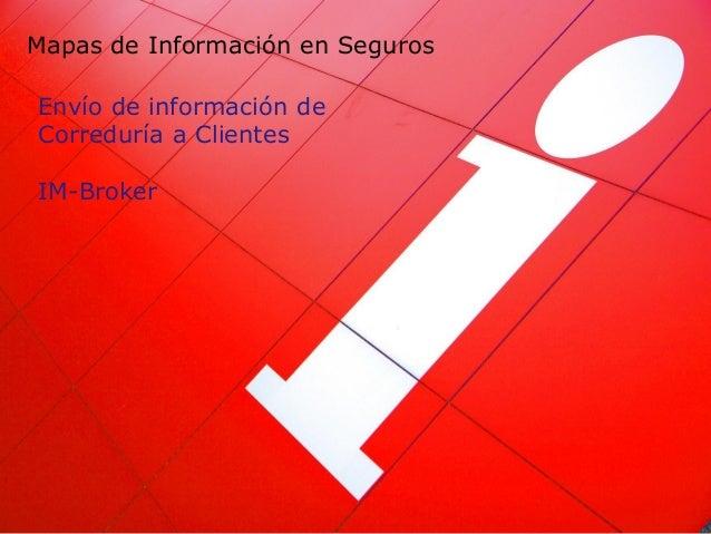Mapas de Información en SegurosEnvío de información deCorreduría a ClientesIM-Broker