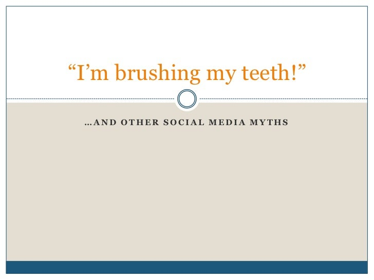 """I""m brushing my teeth!"" …AND OTHER SOCIAL MEDIA MYTHS"