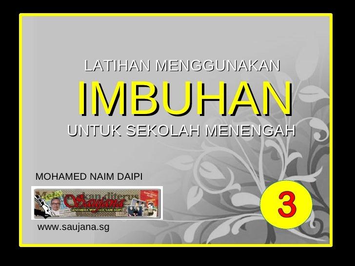 IMBUHAN LATIHAN MENGGUNAKAN UNTUK SEKOLAH MENENGAH MOHAMED NAIM DAIPI www.saujana.sg