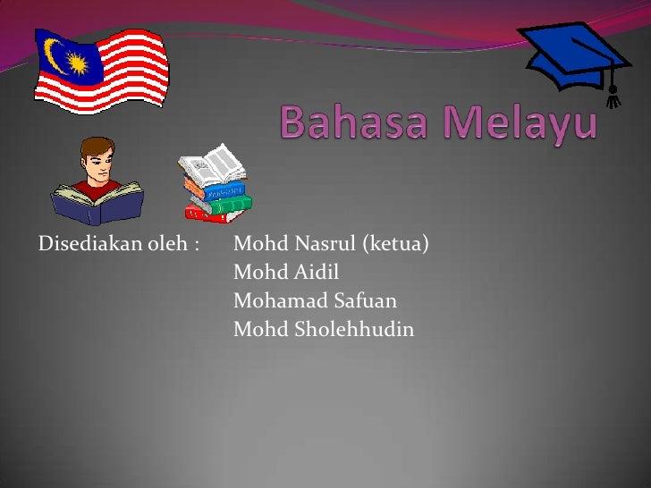Disediakan oleh :   Mohd Nasrul (ketua)                    Mohd Aidil                    Mohamad Safuan                   ...