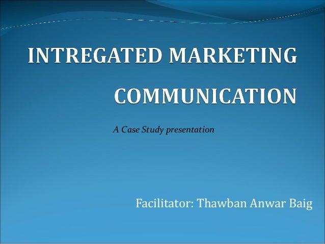 Facilitator: Thawban Anwar BaigA Case Study presentation