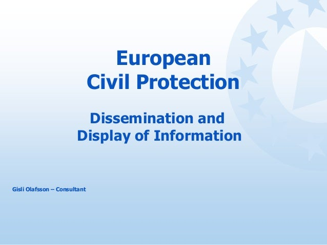 European Civil Protection Dissemination and Display of Information Gisli Olafsson – Consultant
