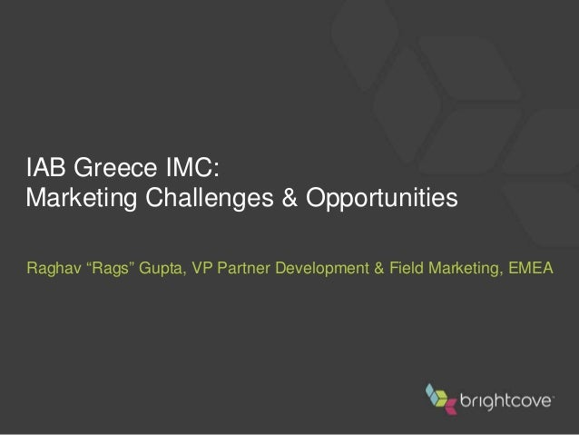 Marketing with Online Video: Challenges & Opportunities, Raghav Gupta, VP of International Partnerships, Brightcove