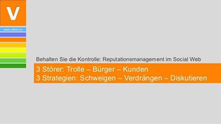 www.vibrio.eu                Behalten Sie die Kontrolle: Reputationsmanagement im Social Web                3 Störer: Trol...